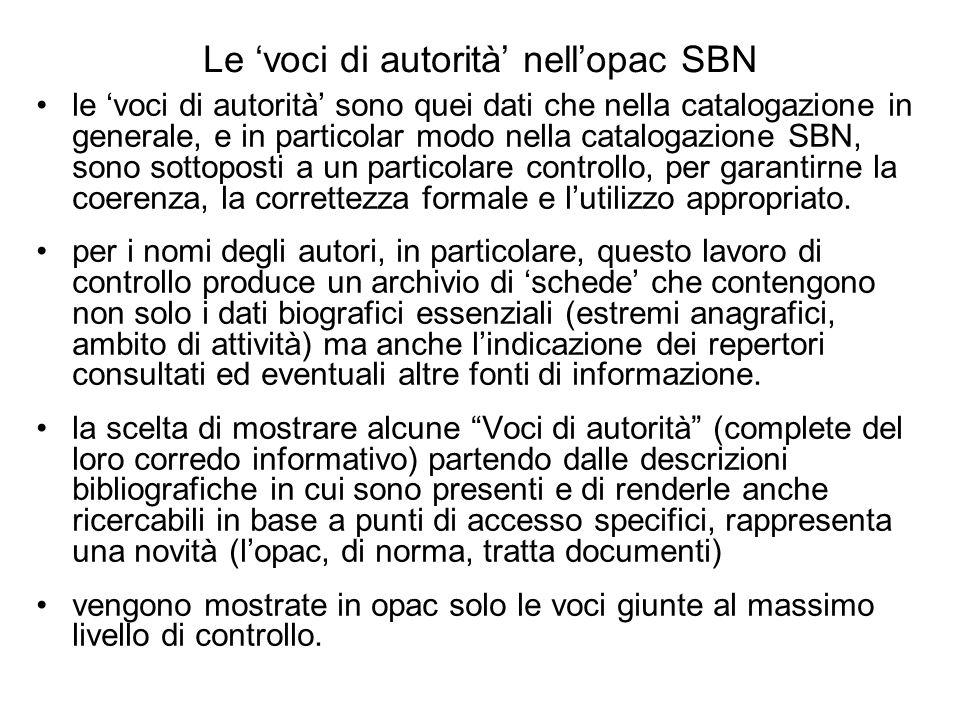 Le voci di autorità nellopac SBN le voci di autorità sono quei dati che nella catalogazione in generale, e in particolar modo nella catalogazione SBN, sono sottoposti a un particolare controllo, per garantirne la coerenza, la correttezza formale e lutilizzo appropriato.