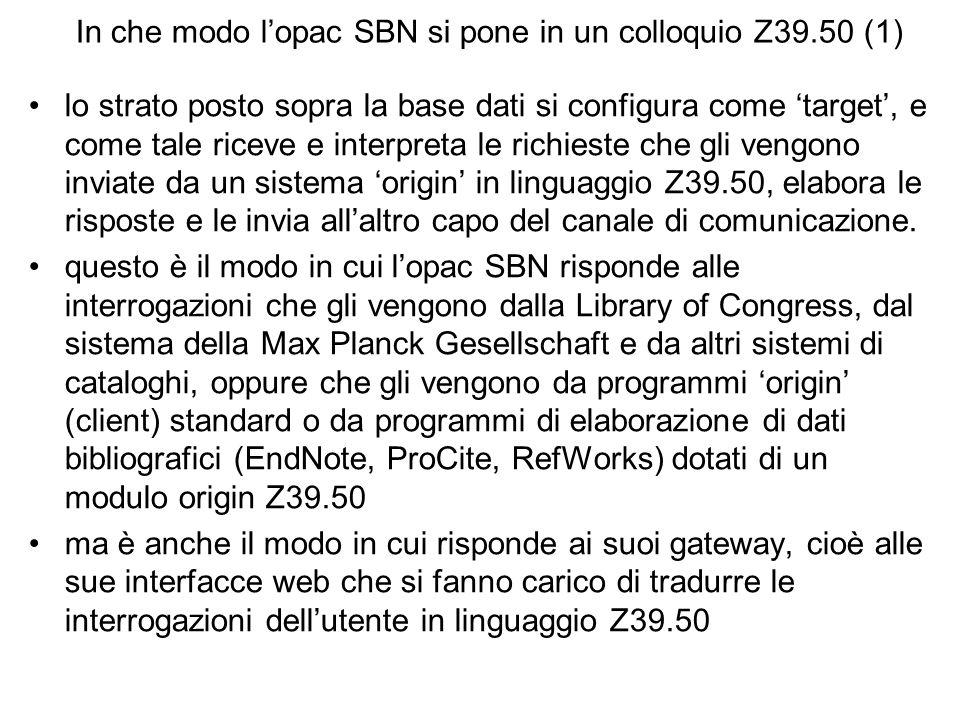 In che modo lopac SBN si pone in un colloquio Z39.50 (1) lo strato posto sopra la base dati si configura come target, e come tale riceve e interpreta