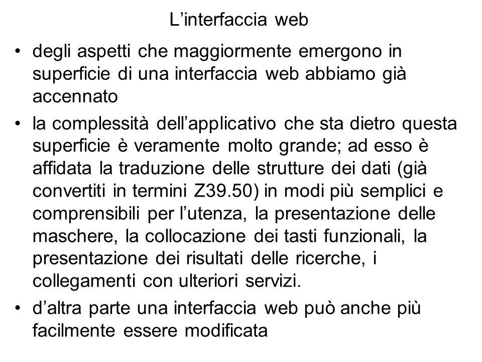 Linterfaccia web degli aspetti che maggiormente emergono in superficie di una interfaccia web abbiamo già accennato la complessità dellapplicativo che