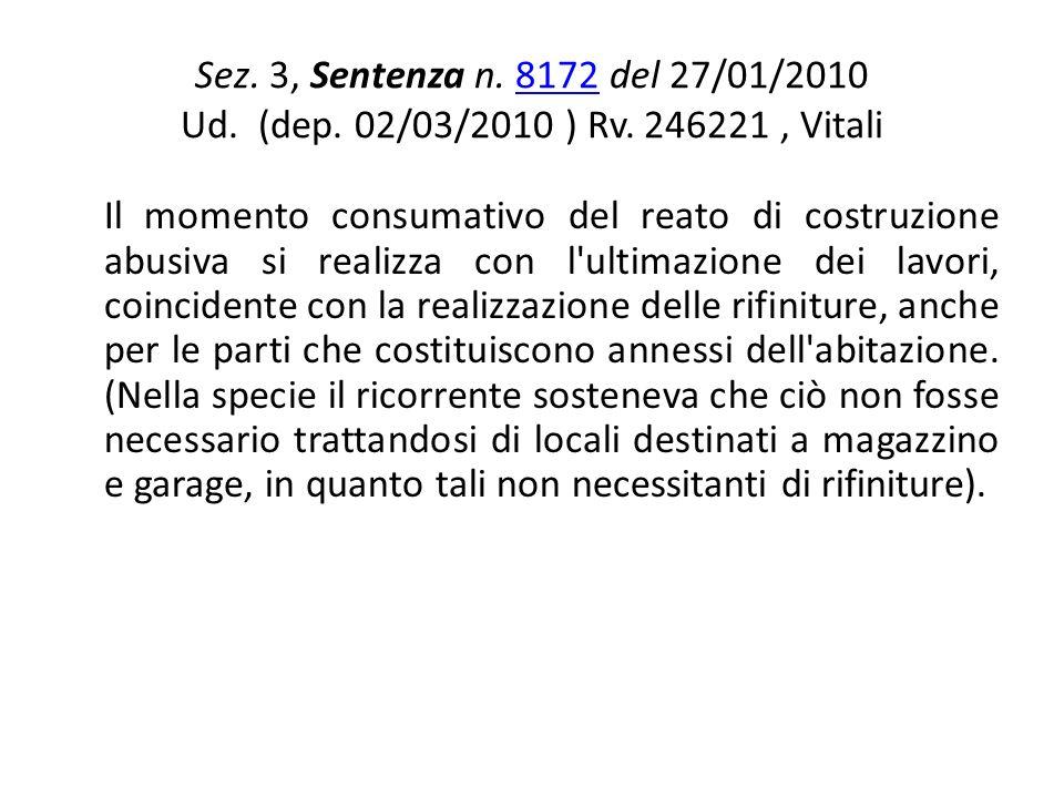 Sez. 3, Sentenza n. 8172 del 27/01/2010 Ud. (dep. 02/03/2010 ) Rv. 246221, Vitali8172 Il momento consumativo del reato di costruzione abusiva si reali