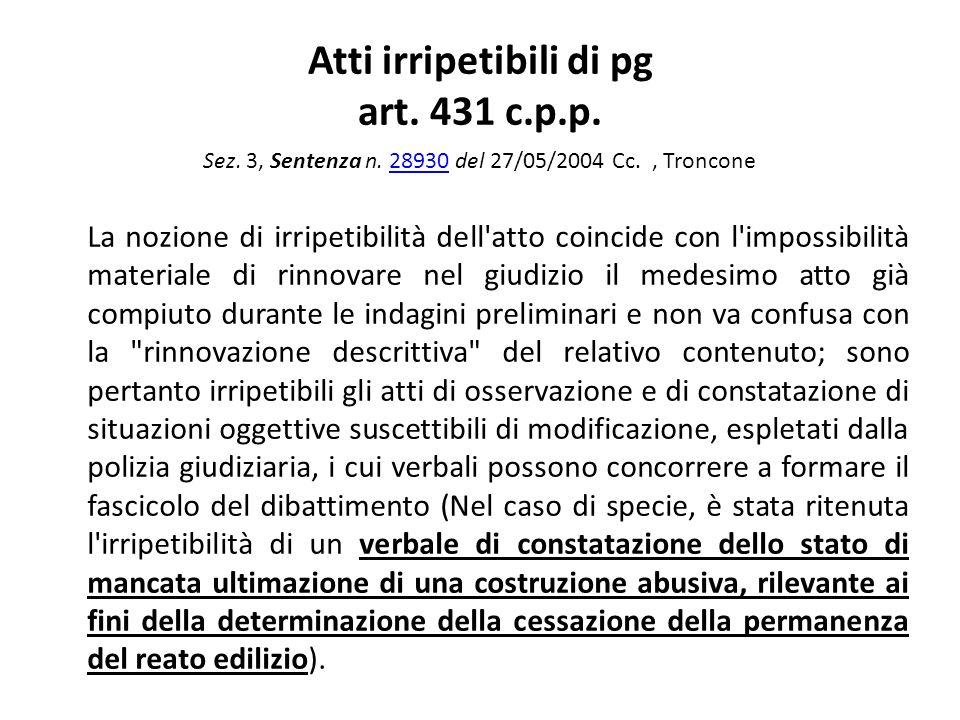 Atti irripetibili di pg art. 431 c.p.p. Sez. 3, Sentenza n. 28930 del 27/05/2004 Cc., Troncone28930 La nozione di irripetibilità dell'atto coincide co