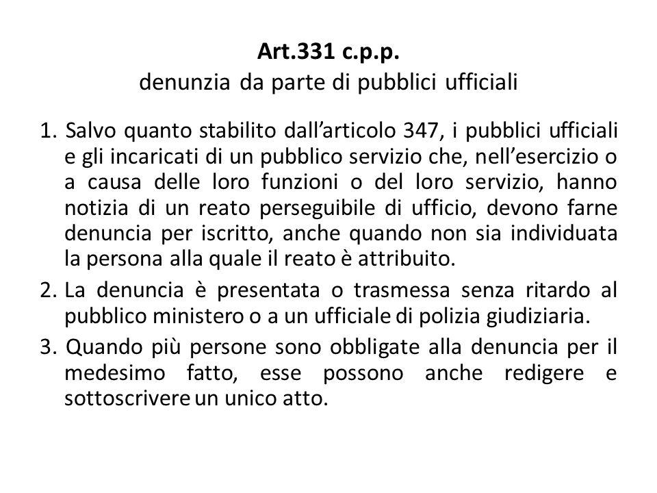 Art.331 c.p.p. denunzia da parte di pubblici ufficiali 1. Salvo quanto stabilito dallarticolo 347, i pubblici ufficiali e gli incaricati di un pubblic