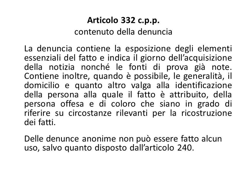 Articolo 332 c.p.p. contenuto della denuncia La denuncia contiene la esposizione degli elementi essenziali del fatto e indica il giorno dellacquisizio