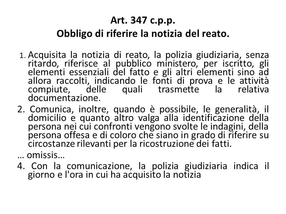 Art. 347 c.p.p. Obbligo di riferire la notizia del reato. 1. Acquisita la notizia di reato, la polizia giudiziaria, senza ritardo, riferisce al pubbli