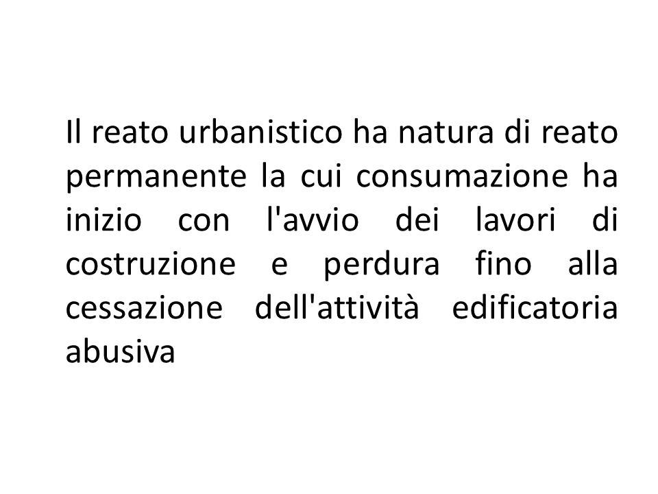 Il reato urbanistico ha natura di reato permanente la cui consumazione ha inizio con l avvio dei lavori di costruzione e perdura fino alla cessazione dell attività edificatoria abusiva