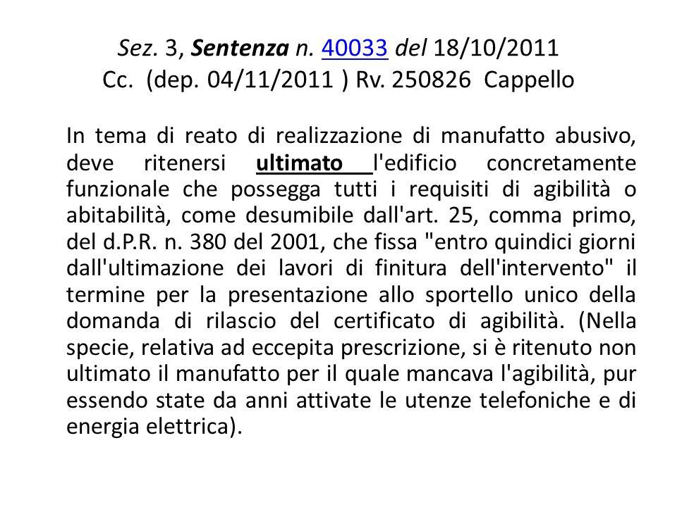 Sez. 3, Sentenza n. 40033 del 18/10/2011 Cc. (dep. 04/11/2011 ) Rv. 250826 Cappello40033 In tema di reato di realizzazione di manufatto abusivo, deve