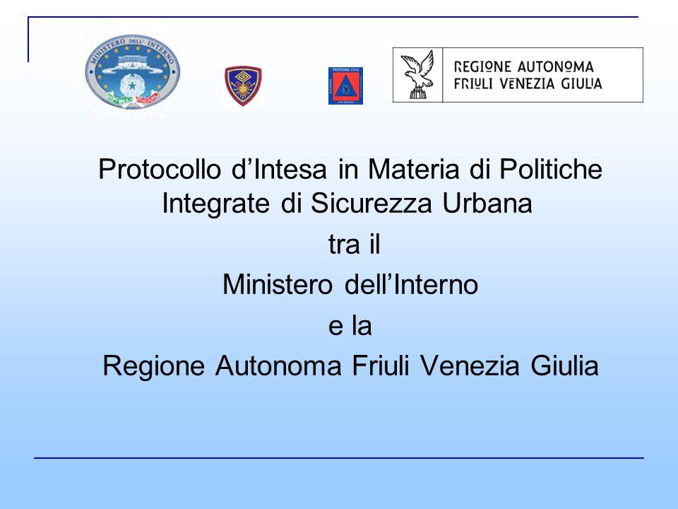 Protocollo dIntesa in Materia di Politiche Integrate di Sicurezza Urbana tra il Ministero dellInterno e la Regione Autonoma Friuli Venezia Giulia