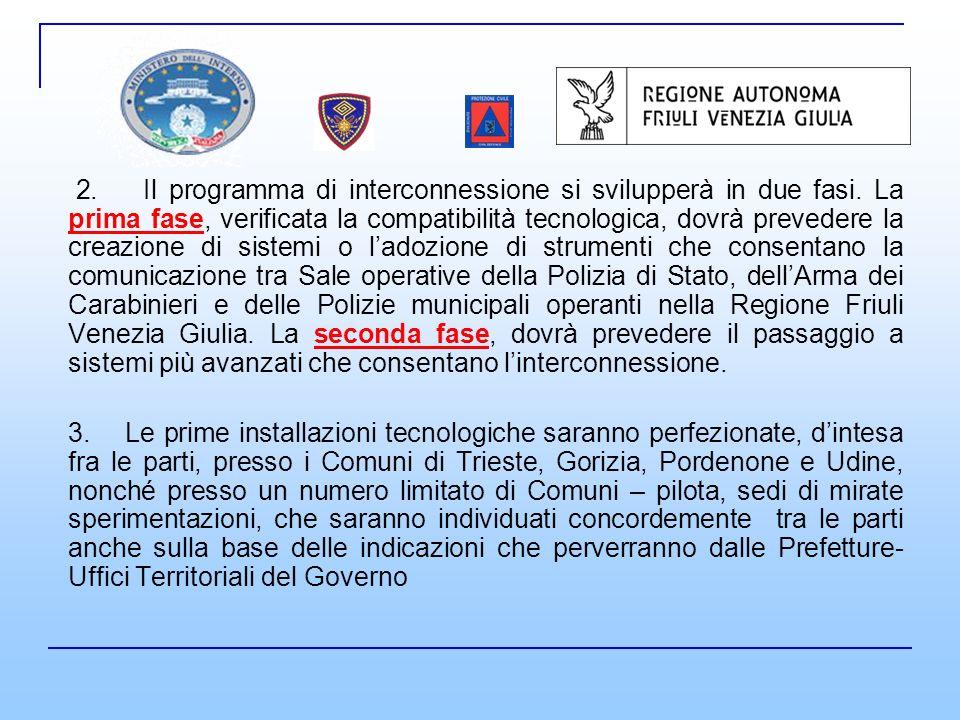 Ladozione di sistemi audio-video, del tipo multiconferenza, è stata ritenuta idonea e compatibile con i sistemi in uso alle Forze di Polizia.