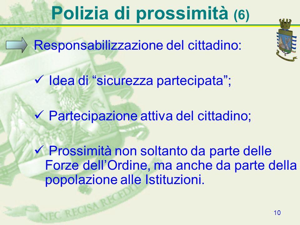 10 Polizia di prossimità (6) Responsabilizzazione del cittadino: Idea di sicurezza partecipata; Partecipazione attiva del cittadino; Prossimità non so