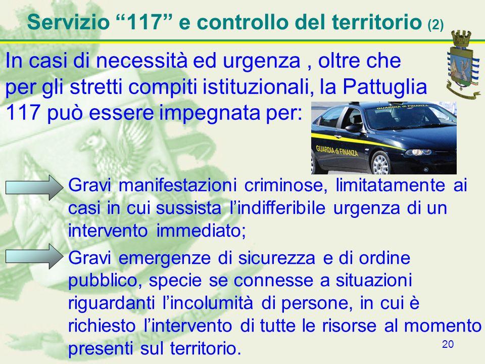 20 Servizio 117 e controllo del territorio (2) In casi di necessità ed urgenza, oltre che per gli stretti compiti istituzionali, la Pattuglia 117 può