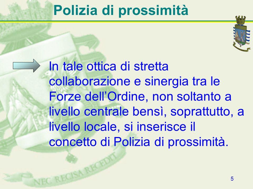 5 Polizia di prossimità In tale ottica di stretta collaborazione e sinergia tra le Forze dellOrdine, non soltanto a livello centrale bensì, soprattutt