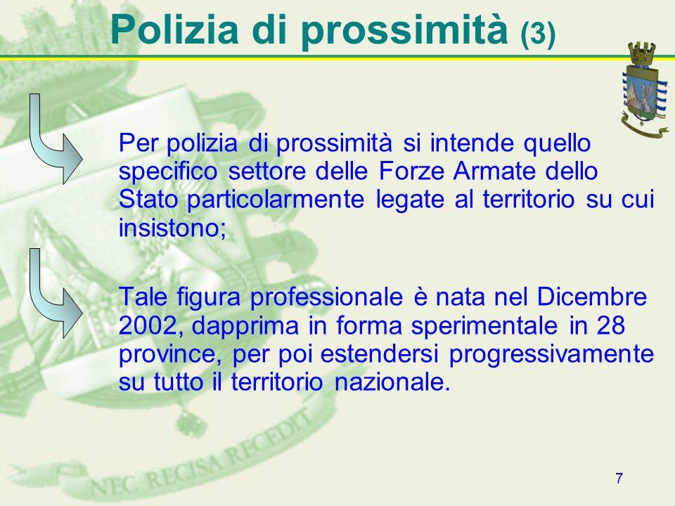 7 Polizia di prossimità (3) Per polizia di prossimità si intende quello specifico settore delle Forze Armate dello Stato particolarmente legate al ter