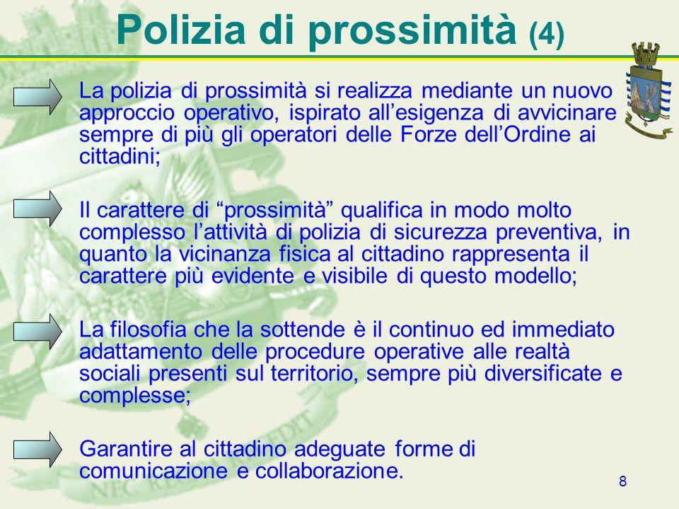 8 Polizia di prossimità (4) La polizia di prossimità si realizza mediante un nuovo approccio operativo, ispirato allesigenza di avvicinare sempre di p