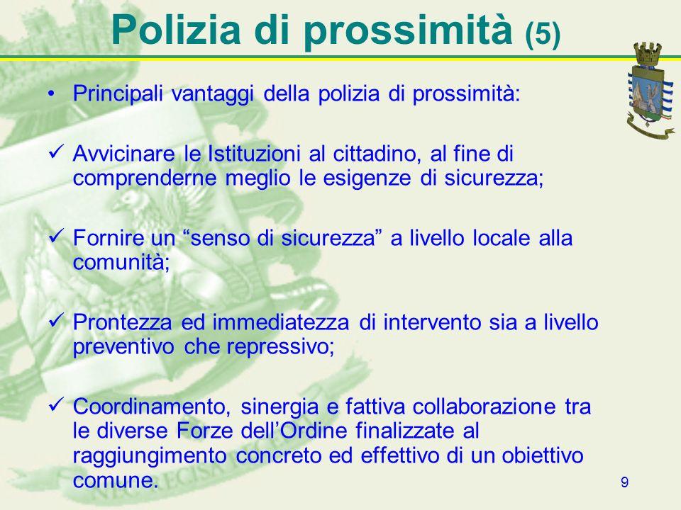 9 Polizia di prossimità (5) Principali vantaggi della polizia di prossimità: Avvicinare le Istituzioni al cittadino, al fine di comprenderne meglio le