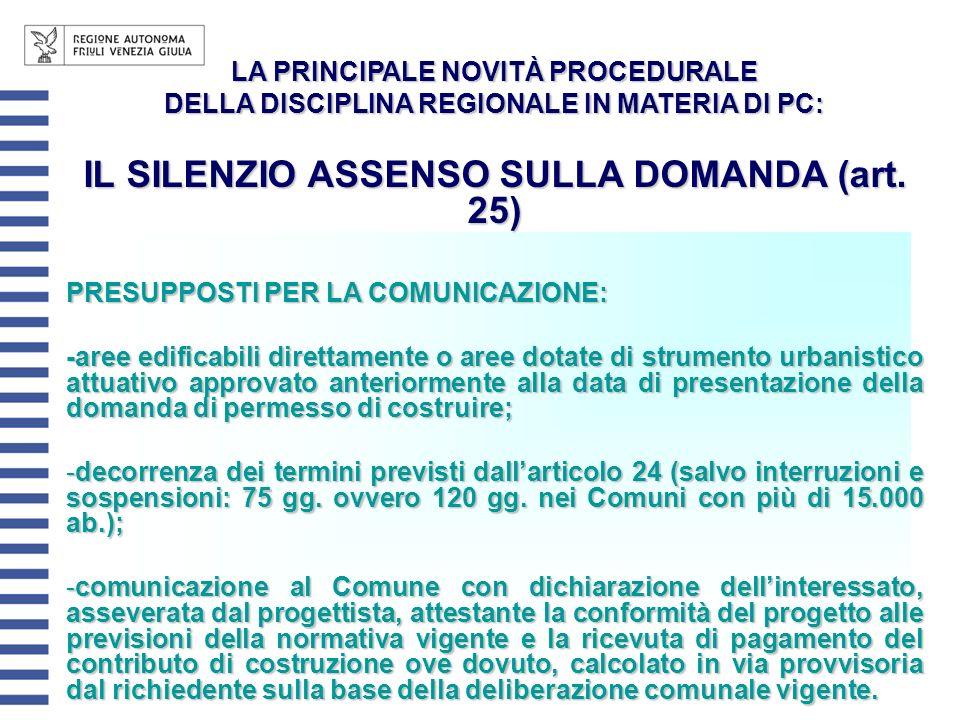 LA PRINCIPALE NOVITÀ PROCEDURALE DELLA DISCIPLINA REGIONALE IN MATERIA DI PC: IL SILENZIO ASSENSO SULLA DOMANDA (art. 25) PRESUPPOSTI PER LA COMUNICAZ