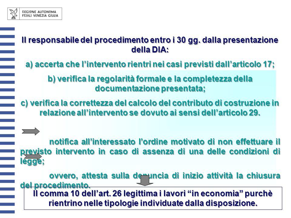 Il responsabile del procedimento entro i 30 gg. dalla presentazione della DIA: a) accerta che lintervento rientri nei casi previsti dallarticolo 17; b