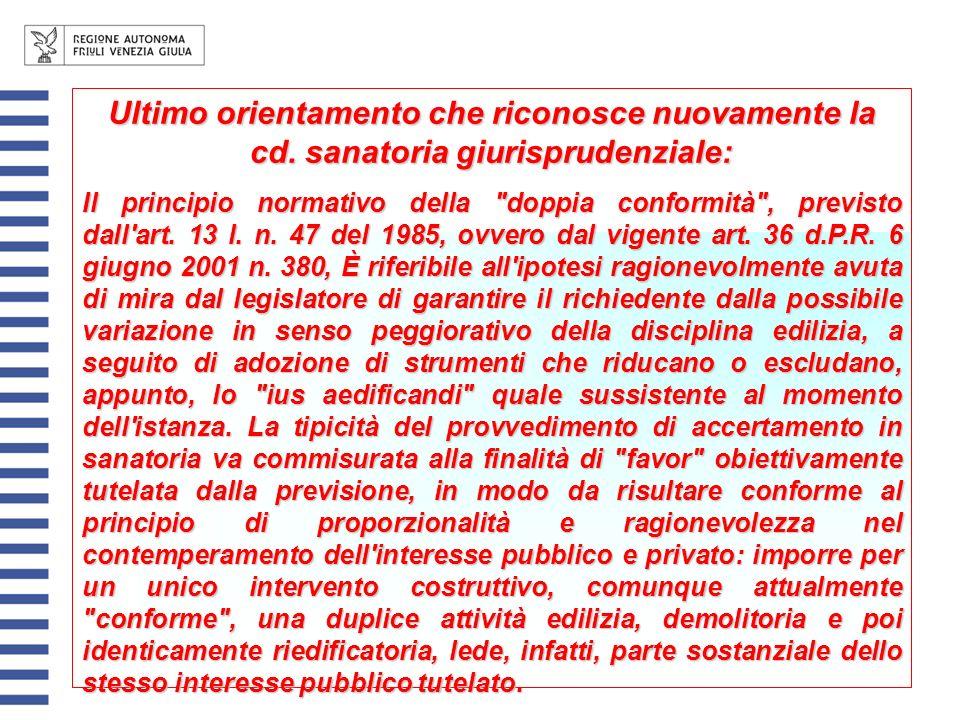 Ultimo orientamento che riconosce nuovamente la cd. sanatoria giurisprudenziale: Il principio normativo della