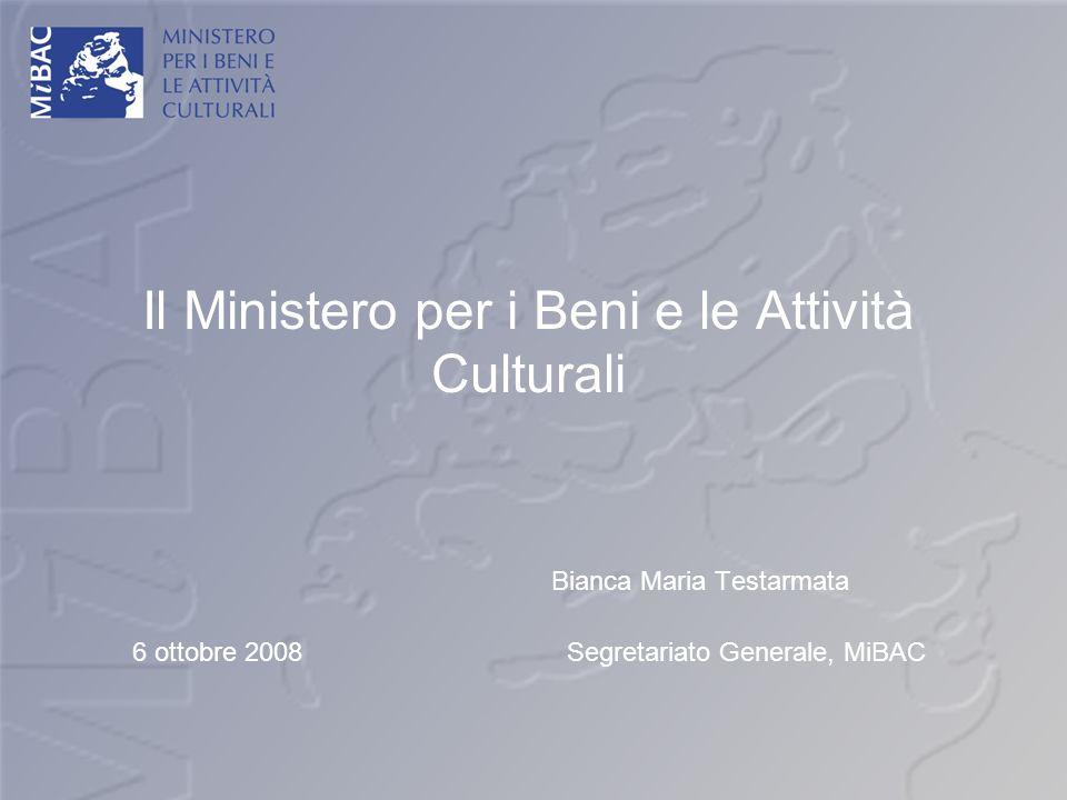 Il Ministero per i Beni e le Attività Culturali Bianca Maria Testarmata 6 ottobre 2008 Segretariato Generale, MiBAC