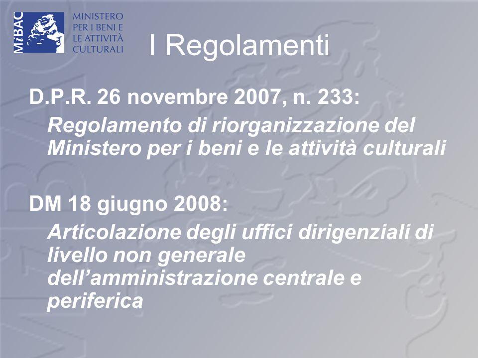I Regolamenti D.P.R. 26 novembre 2007, n. 233: Regolamento di riorganizzazione del Ministero per i beni e le attività culturali DM 18 giugno 2008: Art