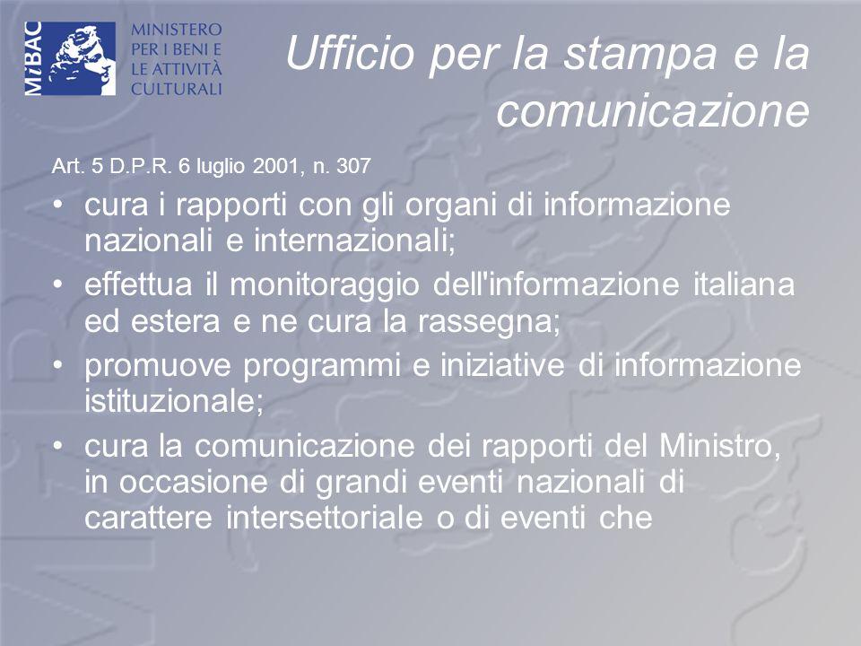 Ufficio per la stampa e la comunicazione Art. 5 D.P.R. 6 luglio 2001, n. 307 cura i rapporti con gli organi di informazione nazionali e internazionali