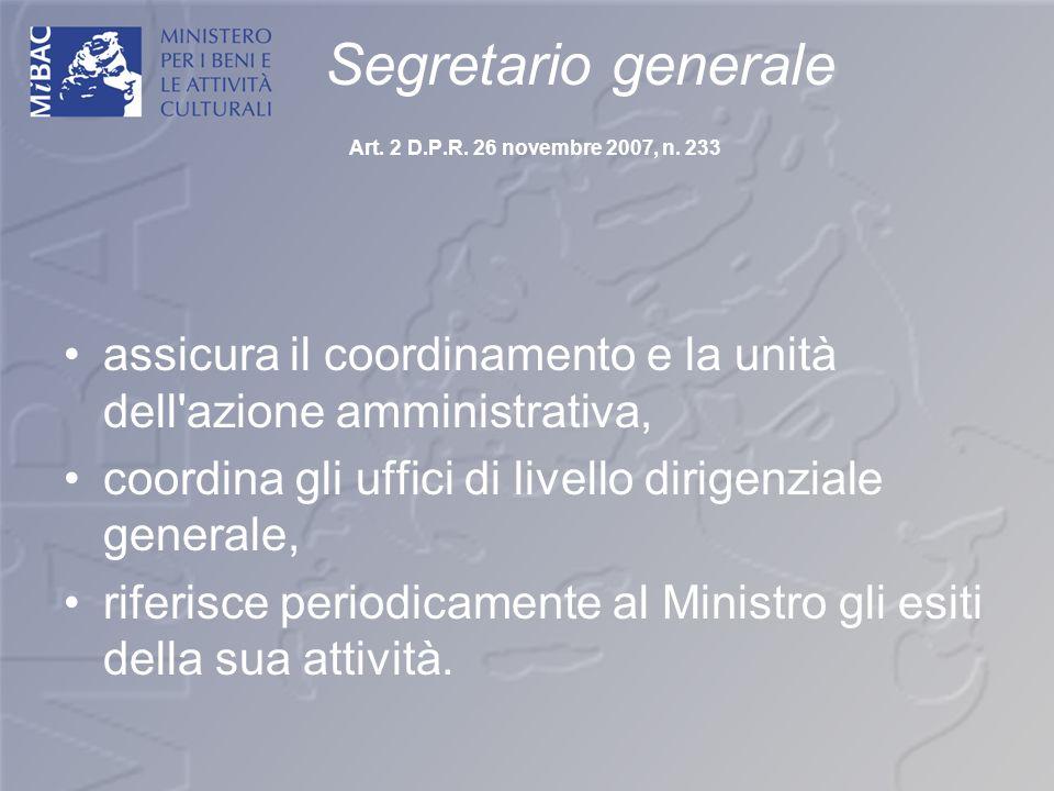 Segretario generale Art. 2 D.P.R. 26 novembre 2007, n. 233 assicura il coordinamento e la unità dell'azione amministrativa, coordina gli uffici di liv
