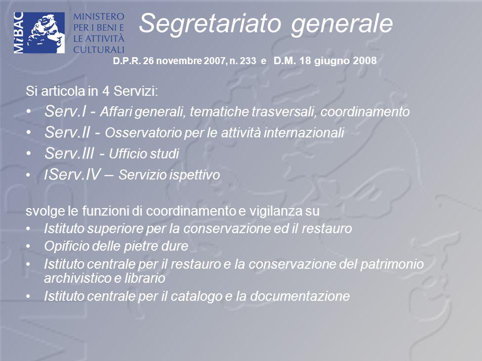Segretariato generale D.P.R. 26 novembre 2007, n. 233 e D.M. 18 giugno 2008 Si articola in 4 Servizi: Serv.I - Affari generali, tematiche trasversali,