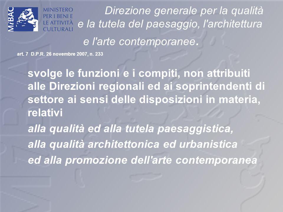 Direzione generale per la qualità e la tutela del paesaggio, l'architettura e l'arte contemporanee. art. 7 D.P.R. 26 novembre 2007, n. 233 svolge le f