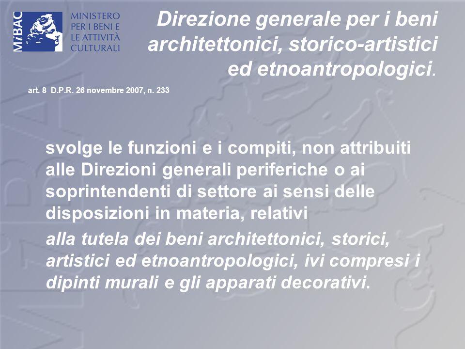 Direzione generale per i beni architettonici, storico-artistici ed etnoantropologici. art. 8 D.P.R. 26 novembre 2007, n. 233 svolge le funzioni e i co