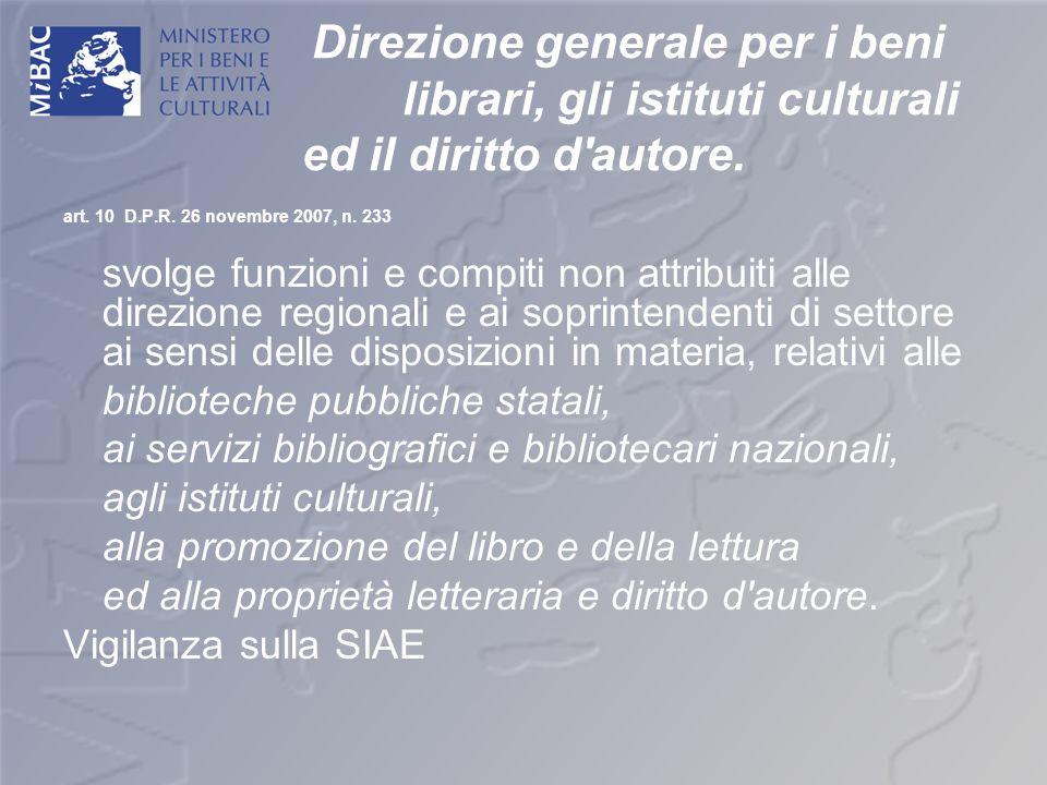 Direzione generale per i beni librari, gli istituti culturali ed il diritto d'autore. art. 10 D.P.R. 26 novembre 2007, n. 233 svolge funzioni e compit