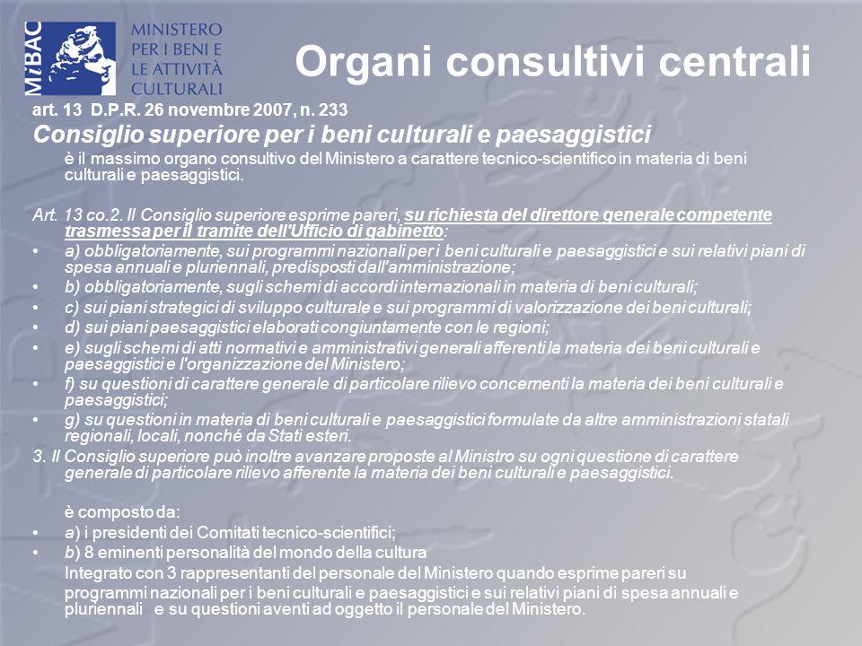 Organi consultivi centrali art. 13 D.P.R. 26 novembre 2007, n. 233 Consiglio superiore per i beni culturali e paesaggistici è il massimo organo consul