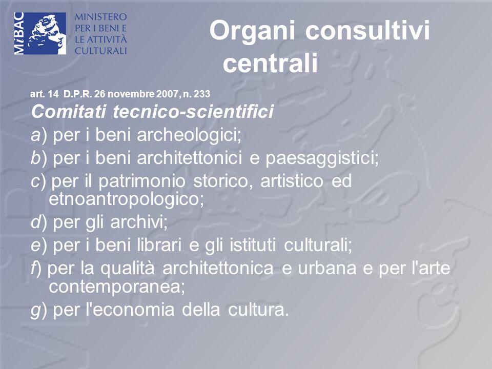 Organi consultivi centrali art. 14 D.P.R. 26 novembre 2007, n. 233 Comitati tecnico-scientifici a) per i beni archeologici; b) per i beni architettoni