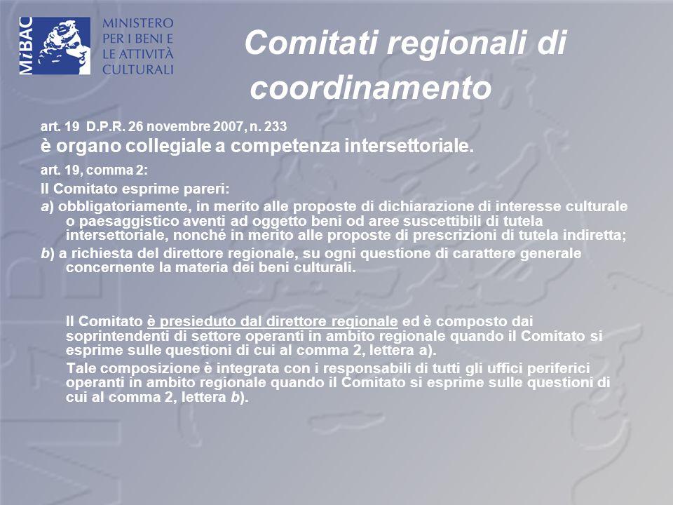 Comitati regionali di coordinamento art. 19 D.P.R. 26 novembre 2007, n. 233 è organo collegiale a competenza intersettoriale. art. 19, comma 2: Il Com