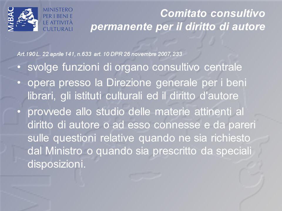 Comitato consultivo permanente per il diritto di autore Art.190 L. 22 aprile 141, n.633 art. 10 DPR 26 novembre 2007, 233 svolge funzioni di organo co
