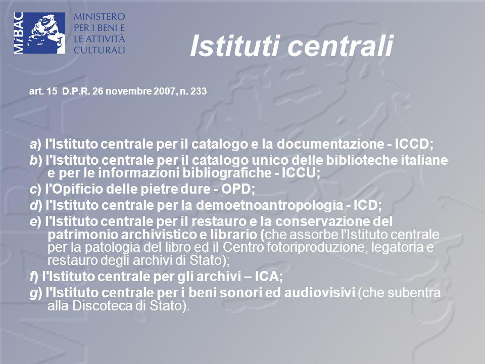 Istituti centrali art. 15 D.P.R. 26 novembre 2007, n. 233 a) l'Istituto centrale per il catalogo e la documentazione - ICCD; b) l'Istituto centrale pe
