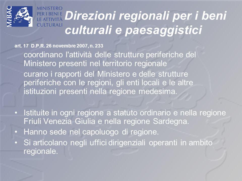 Direzioni regionali per i beni culturali e paesaggistici art. 17 D.P.R. 26 novembre 2007, n. 233 coordinano l'attività delle strutture periferiche del