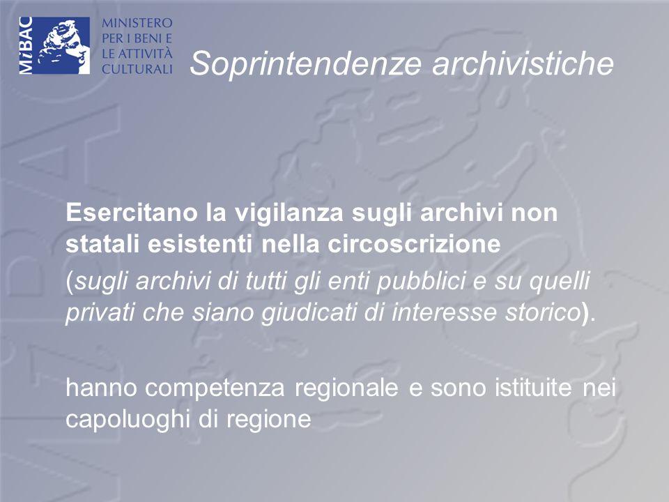 Soprintendenze archivistiche Esercitano la vigilanza sugli archivi non statali esistenti nella circoscrizione (sugli archivi di tutti gli enti pubblic