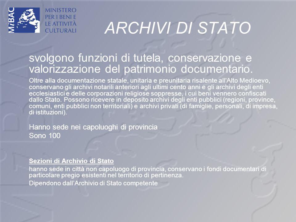 ARCHIVI DI STATO svolgono funzioni di tutela, conservazione e valorizzazione del patrimonio documentario. Oltre alla documentazione statale, unitaria