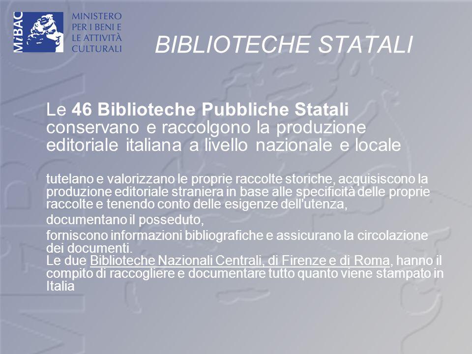 BIBLIOTECHE STATALI Le 46 Biblioteche Pubbliche Statali conservano e raccolgono la produzione editoriale italiana a livello nazionale e locale tutelan