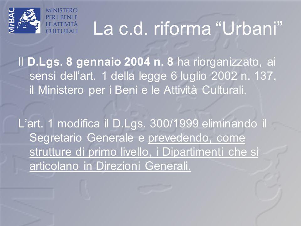 La c.d. riforma Urbani Il D.Lgs. 8 gennaio 2004 n. 8 ha riorganizzato, ai sensi dellart. 1 della legge 6 luglio 2002 n. 137, il Ministero per i Beni e