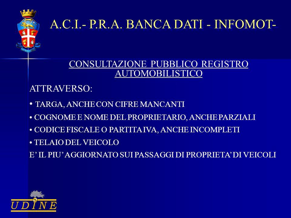 A.C.I.- P.R.A. BANCA DATI - INFOMOT- CONSULTAZIONE PUBBLICO REGISTRO AUTOMOBILISTICO ATTRAVERSO: TARGA, ANCHE CON CIFRE MANCANTI COGNOME E NOME DEL PR
