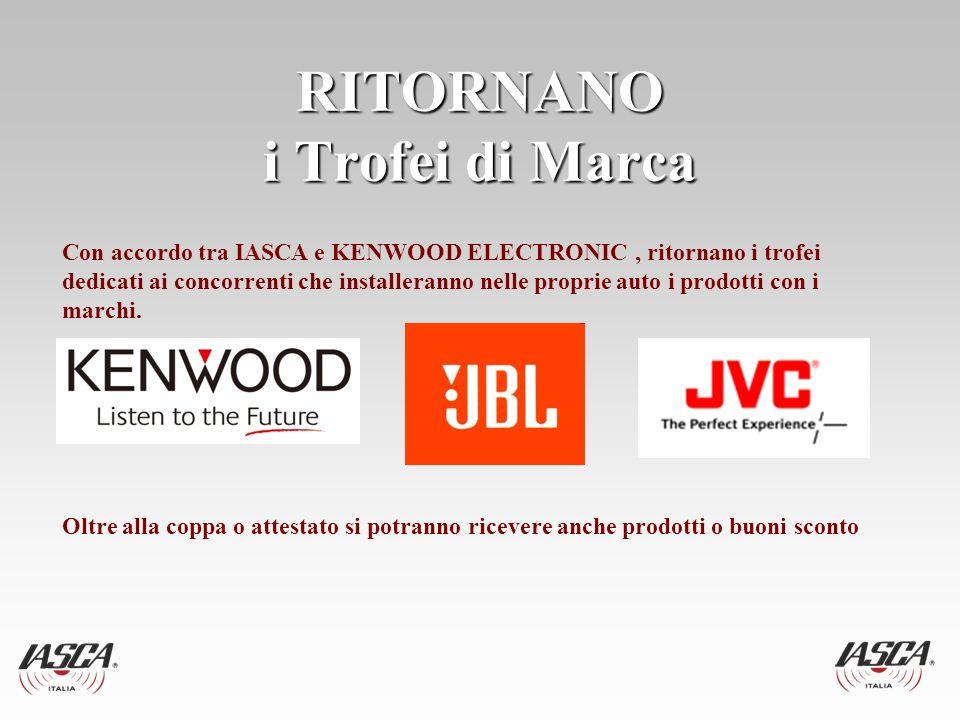 RITORNANO i Trofei di Marca Con accordo tra IASCA e KENWOOD ELECTRONIC, ritornano i trofei dedicati ai concorrenti che installeranno nelle proprie auto i prodotti con i marchi.