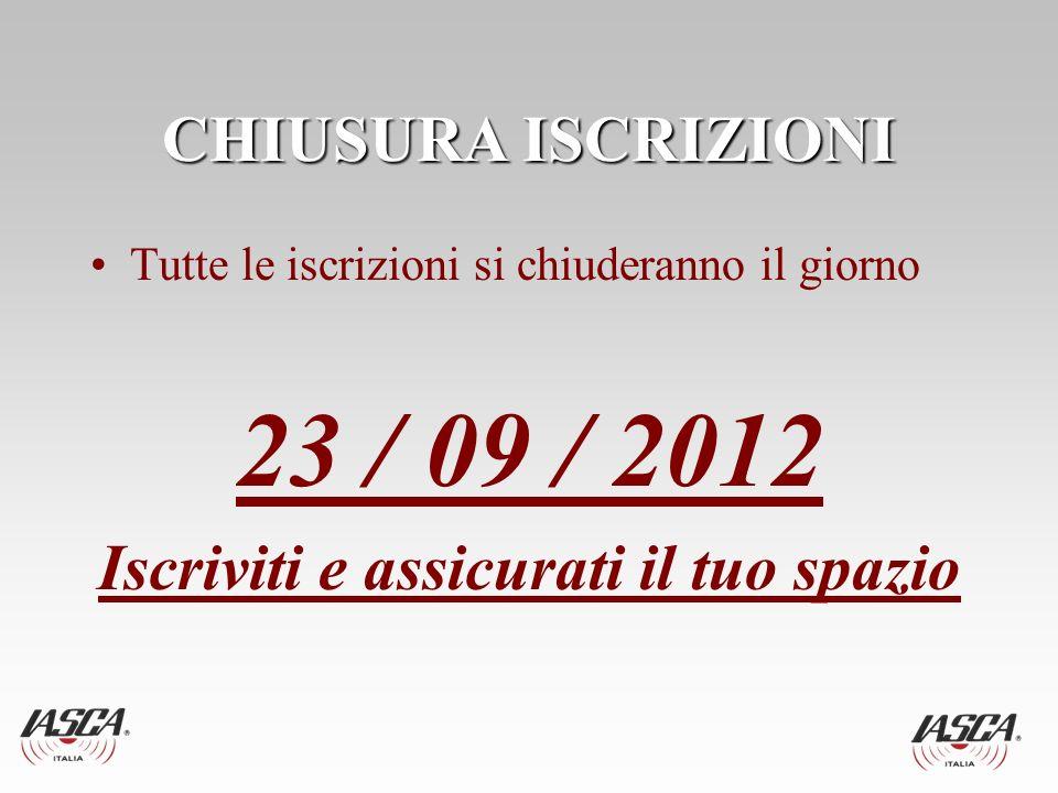 CHIUSURA ISCRIZIONI Tutte le iscrizioni si chiuderanno il giorno 23 / 09 / 2012 Iscriviti e assicurati il tuo spazio
