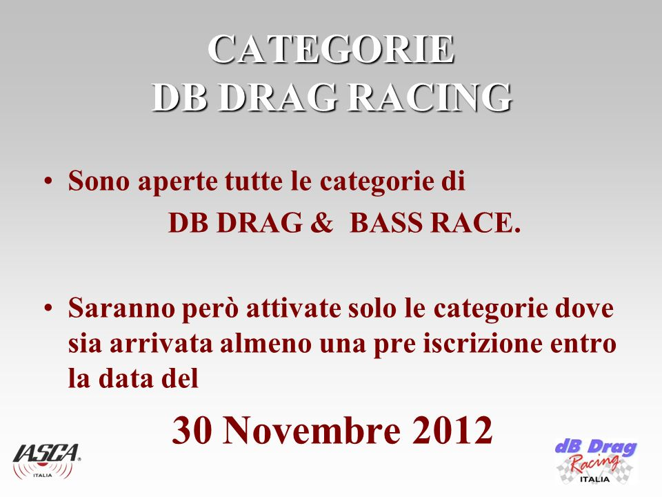CATEGORIE DB DRAG RACING Sono aperte tutte le categorie di DB DRAG & BASS RACE.
