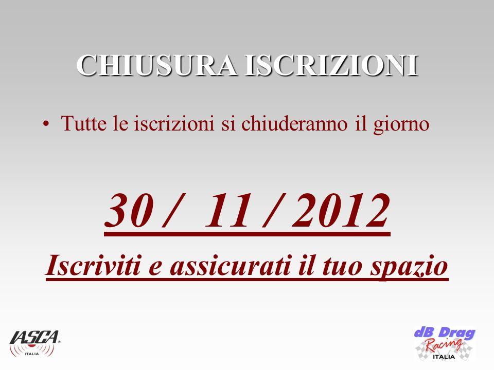 CHIUSURA ISCRIZIONI Tutte le iscrizioni si chiuderanno il giorno 30 / 11 / 2012 Iscriviti e assicurati il tuo spazio
