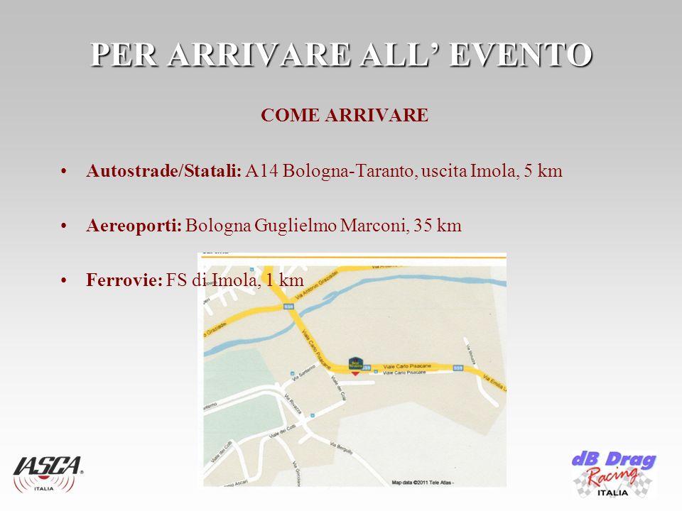 PER ARRIVARE ALL EVENTO COME ARRIVARE Autostrade/Statali: A14 Bologna-Taranto, uscita Imola, 5 km Aereoporti: Bologna Guglielmo Marconi, 35 km Ferrovie: FS di Imola, 1 km