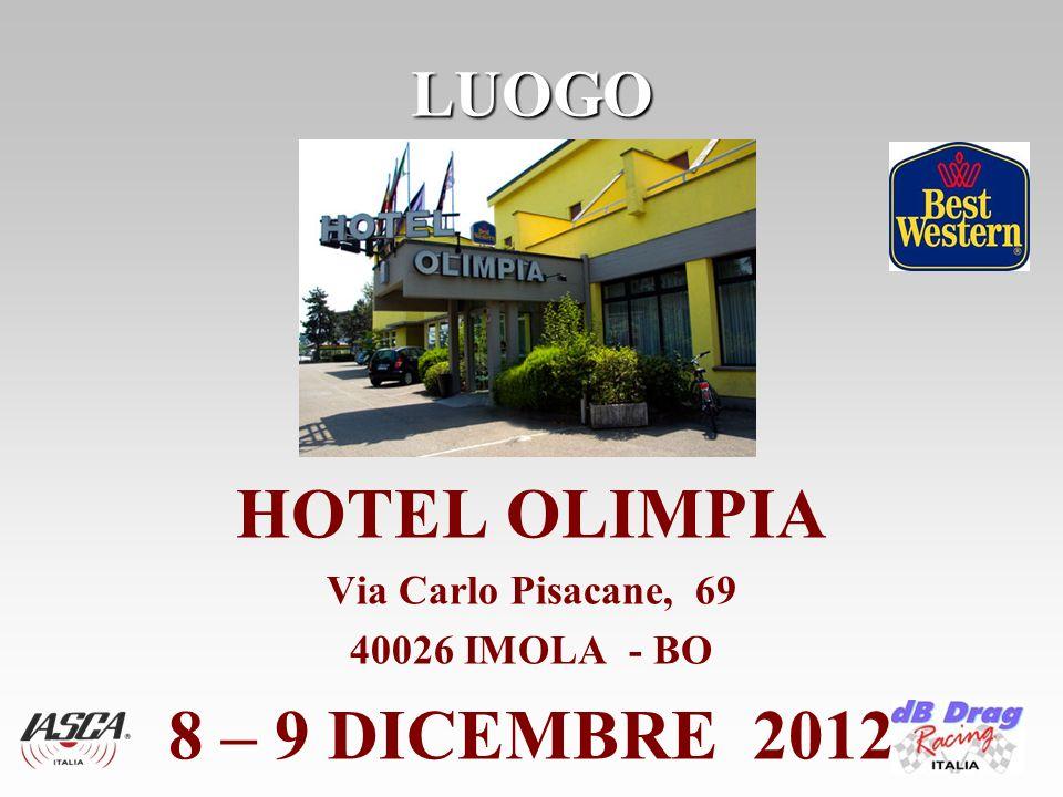 LUOGO HOTEL OLIMPIA Via Carlo Pisacane, 69 40026 IMOLA - BO 8 – 9 DICEMBRE 2012
