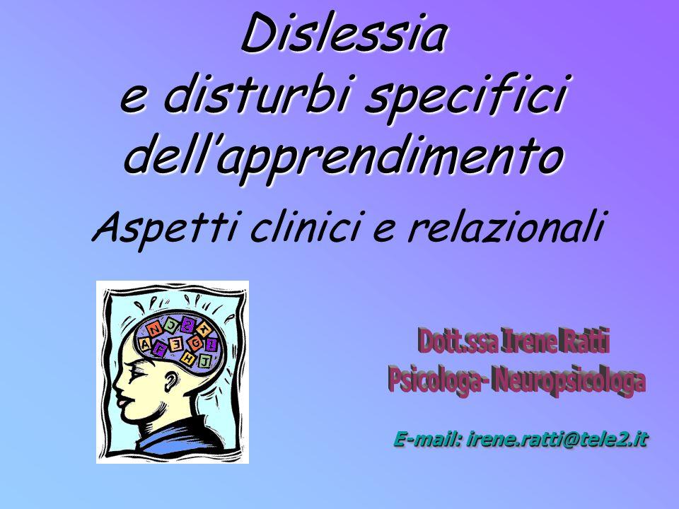 Dislessia e disturbi specifici dellapprendimento Aspetti clinici e relazionali E-mail: irene.ratti@tele2.it