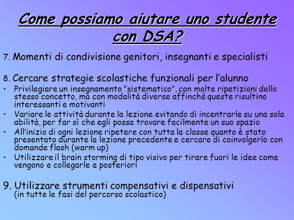 7. Momenti di condivisione genitori, insegnanti e specialisti 8. Cercare strategie scolastiche funzionali per lalunno Privilegiare un insegnamento sis