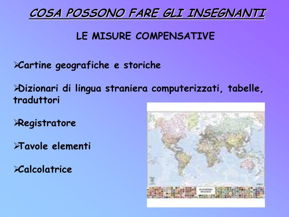 LE MISURE COMPENSATIVE Cartine geografiche e storiche Dizionari di lingua straniera computerizzati, tabelle, traduttori Registratore Tavole elementi C