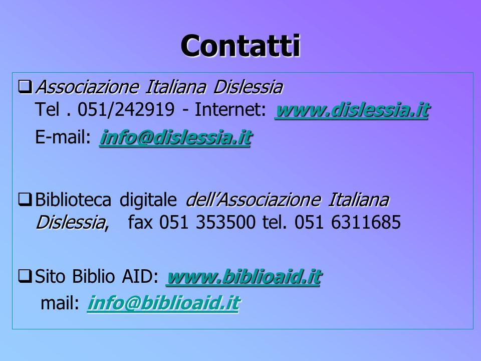 Contatti Associazione Italiana Dislessia www.dislessia.it info@dislessia.it Associazione Italiana Dislessia Tel. 051/242919 - Internet: www.dislessia.